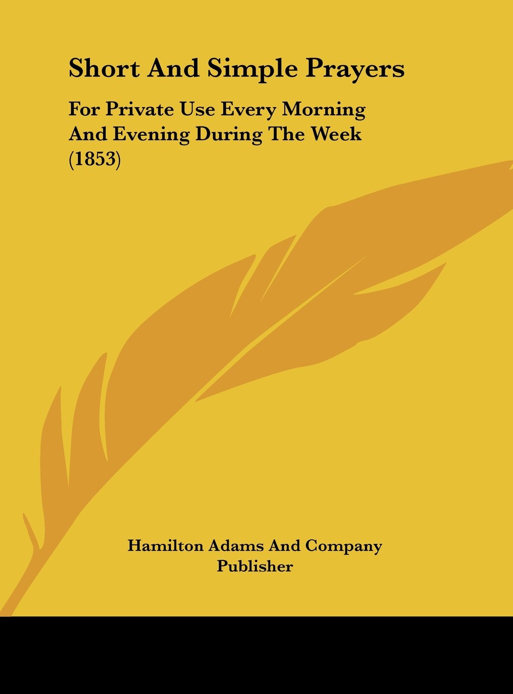 Download Short and Simple Prayers: For Private Use Every Morning and Evening During the Week (1853) PDF