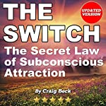 The Switch: The Secret Law of Subconscious Attraction | Craig Beck