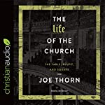 The Life of the Church: The Table, Pulpit, and Square | Joe Thorn