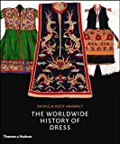 The Worldwide History of Dress, Patricia Rieff Anawalt, 0500513635