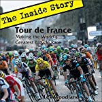 Tour de France: The Inside Story: Making the World's Greatest Bicycle Race | Les Woodland