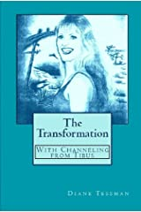 The Transformation: With Channeling From Tibus Kindle Edition
