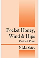 Pocket Honey, Wind & Hips: Poetry and Prose Paperback