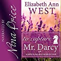 To Capture Mr. Darcy : A Pride and Prejudice Variation Novel Audiobook by Elizabeth Ann West Narrated by Nina Price