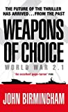 Weapons of Choice: World War 2.1 - Alternative History Science Fiction (Axis of Time Trilogy 1)