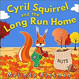 Cyril Squirrel And The Long Run Home: Fun Rhyming Bedtime Story - Picture Book / Beginner Reader (for age 3-6) (Top of the Wardrobe Gang Picture Books 13) by [Kinsman, Melinda]
