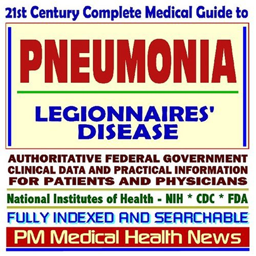 Download 21st Century Complete Medical Guide to Pneumonia, Pneumonia Vaccine, and Legionnaires Disease: Authoritative Government Documents, Clinical References, and Practical Information for Patients and Physicians pdf