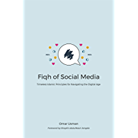 Fiqh of Social Media: Timeless Islamic Principles for Navigating the Digital Age (English Edition)