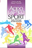 Acido lattico e sport. Dalla fisiologia all'allenamento