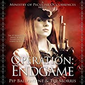Operation: Endgame: Ministry of Peculiar Occurrences, Book 6 | Pip Ballantine, Tee Morris