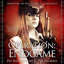 Operation: Endgame: Ministry of Peculiar Occurrences, Book 6 Audiobook by Pip Ballantine, Tee Morris Narrated by Pip Ballantine