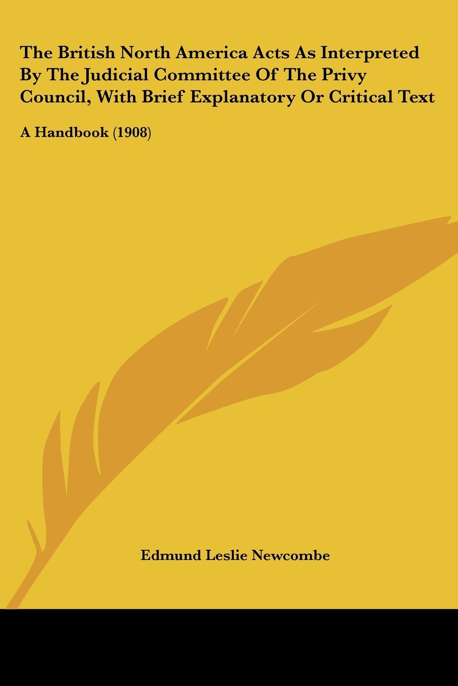 Download The British North America Acts As Interpreted By The Judicial Committee Of The Privy Council, With Brief Explanatory Or Critical Text: A Handbook (1908) (Legacy Reprint) ebook