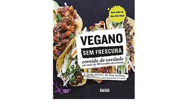 Vegano sem Frescura. Comida de Verdade em Mais de 100 Receitas de Arrasar (Em Portuguese do Brasil): Vários Autores/Gabriela Erbetta: 9788578813666: ...