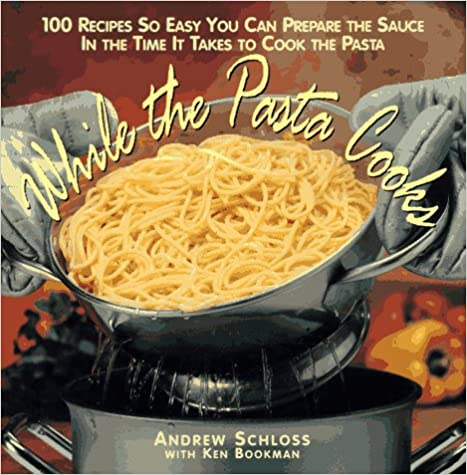 Book While the Pasta Cooks: 100 Sauces So Easy, You Can Prepare T: 100 Sauces So Easy, You Can Prepare the Sauce in the Time it Takes to Cook the Pasta