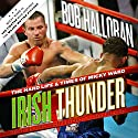 Irish Thunder: The Hard Life & Times of Micky Ward Audiobook by Bob Halloran Narrated by Bronson Pinchot