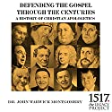A History of Christian Apologetics: Defending the Gospel Through the Centuries Speech by John Warwick Montgomery Narrated by John Warwick Montgomery