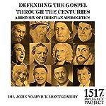 A History of Christian Apologetics: Defending the Gospel Through the Centuries | John Warwick Montgomery