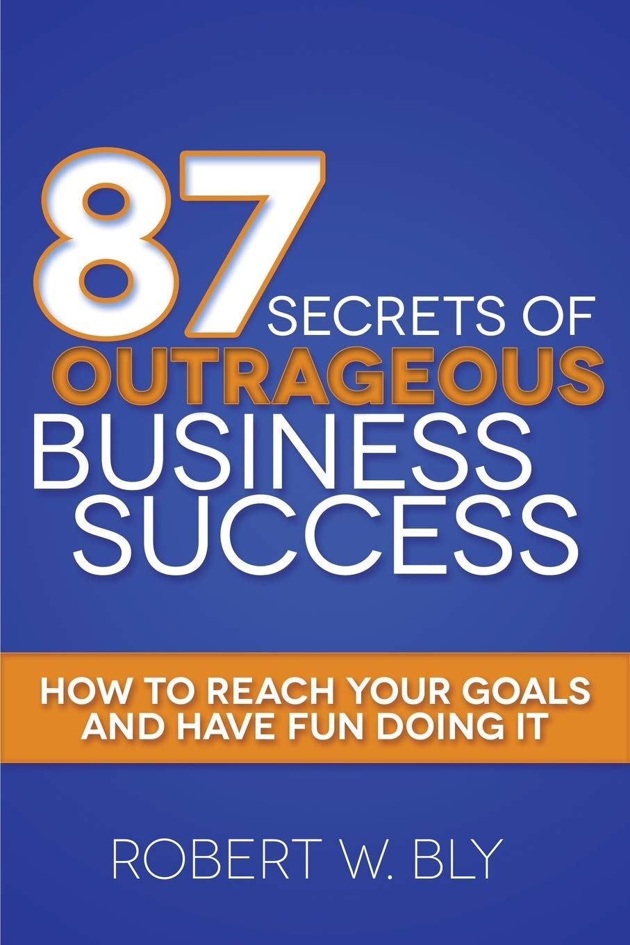 87 Secrets of Outrageous Business Success: How to Reach Your Goals and Have Fun Doing It  eBook cover