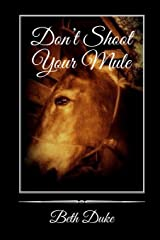 Don't Shoot Your Mule Paperback