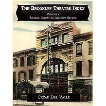 The Brooklyn Theatre Index Volume I Adams Street to Lorimer Street