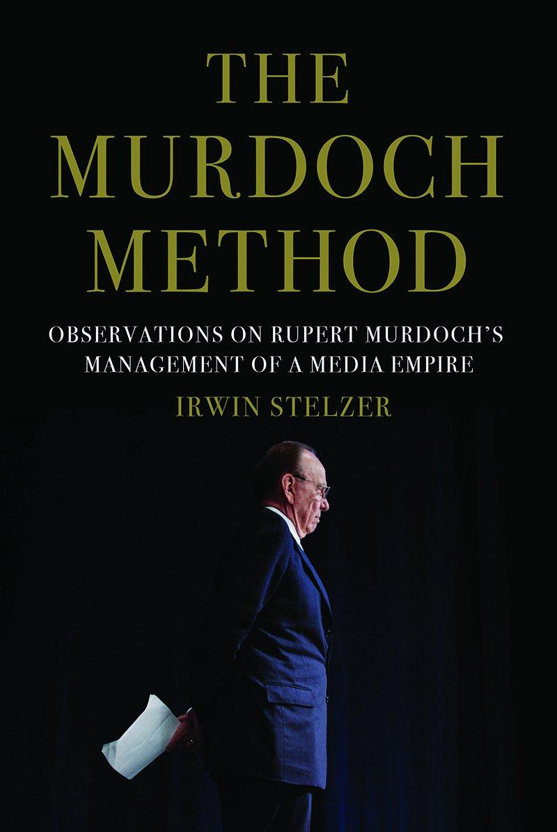 The Murdoch Method: Observations on Rupert Murdoch's Management of a Media Empire