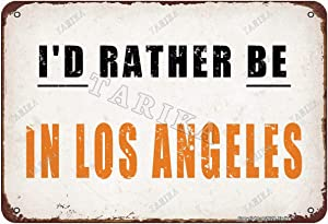 I'd Rather Be in Los Angeles Retro Look Tin 8X12 Inch Decoration Plaque Sign for Home Kitchen Bathroom Farm Garden Garage Funny Wall Decor