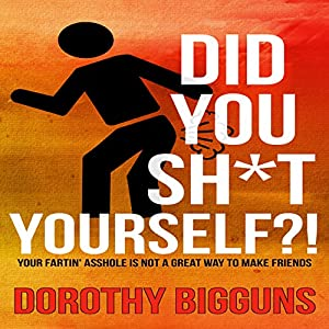 Did You Sh*t Yourself?!: Your Fartin' Asshole Is Not a Great Way to Make Friends Audiobook