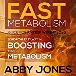Fast Metabolism Guide for Faster Weight Loss: Go for the Easy Way in Boosting Your Metabolism | Abby Jones