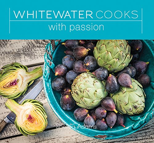 Whitewater Cooks with Passion by Shelley Adams Mrs