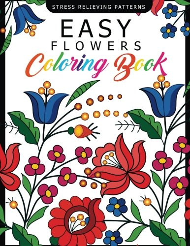 Easy Flowers Coloring Book: Stress Relieving Patterns Coloring Book for Adults, Girls and Children