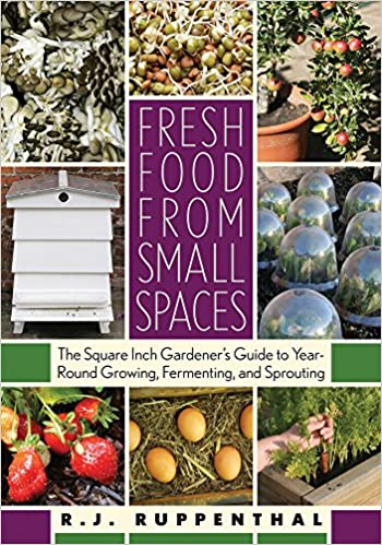 fresh food from small spaces the square inch gardeners guide to year round growing fermenting and sprouting