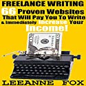 Freelance Writing: 66 Proven Websites That Will Pay You To Write & Immediately Increase Your Income! Audiobook by Leeanne Fox Narrated by Tony Armagno