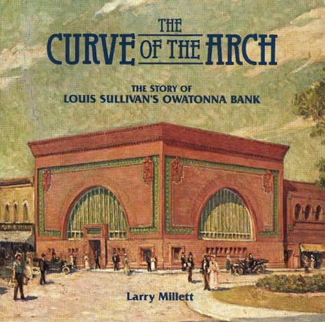 Curve Of The Arch  The Story Of Louis Sullivans Owatonna Bank