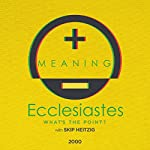 21 Ecclesiastes: What's the Point?   Skip Heitzig