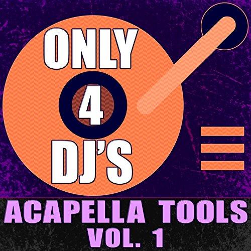 Only 4 DJ's: Acapella Tools, Vol. 1