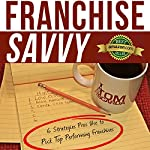 Franchise Savvy: Six Strategies Pros Use to Pick Top Performing Franchises | Tom Scarda