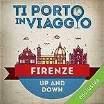 Ti porto in viaggio: Firenze. Up and Down   Elena Farinelli di TBnet