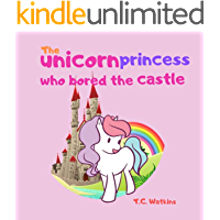The unicorn princess who bored the castle (Bedtime Stories for Kids Book 1) book cover