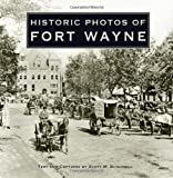 Historic Photos of Fort Wayne, Scott M Bushnell, 1596523778
