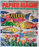 img - for Papier Mache: Lots to Do with Paste and Paper (Jump! Craft) book / textbook / text book