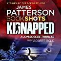 Kidnapped: BookShots Audiobook by James Patterson Narrated by Colin Mace
