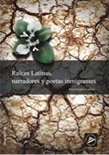 Raices Latinas, narradores y poetas inmigrantes (Spanish Edition)