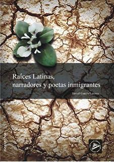 Raices Latinas, narradores y poetas inmigrantes (Spanish Edition)