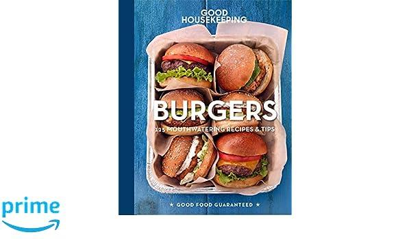 Good Housekeeping Burgers: 125 Mouthwatering Recipes & Tips (Good Food Guaranteed): Good Housekeeping, Susan Westmoreland: 9781618372017: Amazon.com: Books