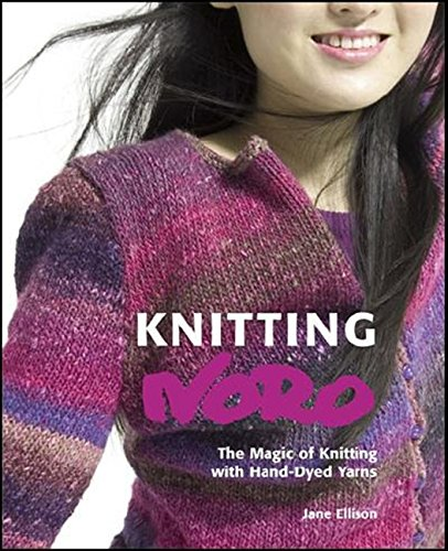 Knitting Noro: The Magic of Knitting with Hand-dyed Yarns: A Spectrum of 30 Designs