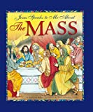 Jesus Speaks to Me about the Mass, Angela M. Burrin, 1593251823