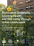 Restorative Commons: Creating Health and Well-Being Through Urban Landscapes, , 016086416X