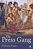 The Press Gang : Naval Impressment and Its Opponents in Georgian Britain, Rogers, 1852855681