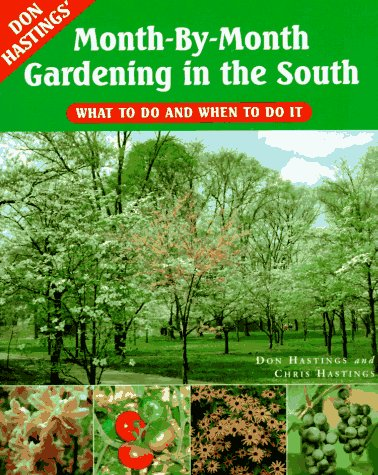 Don Hastings' Month-By-Month Gardening in the South: What to Do and When to Do It