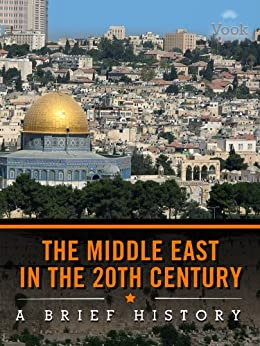 The Middle East in the 20th Century: A Brief History by [Charles River Editors]